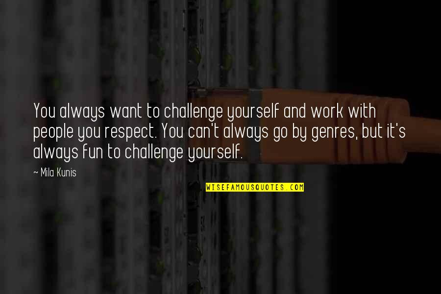 Challenge Yourself Quotes By Mila Kunis: You always want to challenge yourself and work