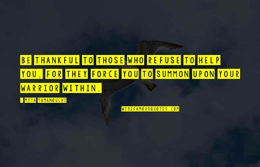 Challenge Yourself Quotes By Miya Yamanouchi: Be thankful to those who refuse to help