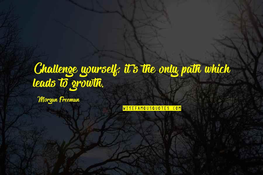 Challenge Yourself Quotes By Morgan Freeman: Challenge yourself; it's the only path which leads