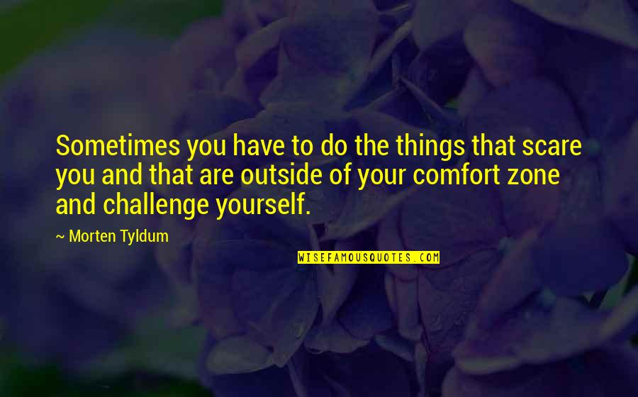 Challenge Yourself Quotes By Morten Tyldum: Sometimes you have to do the things that