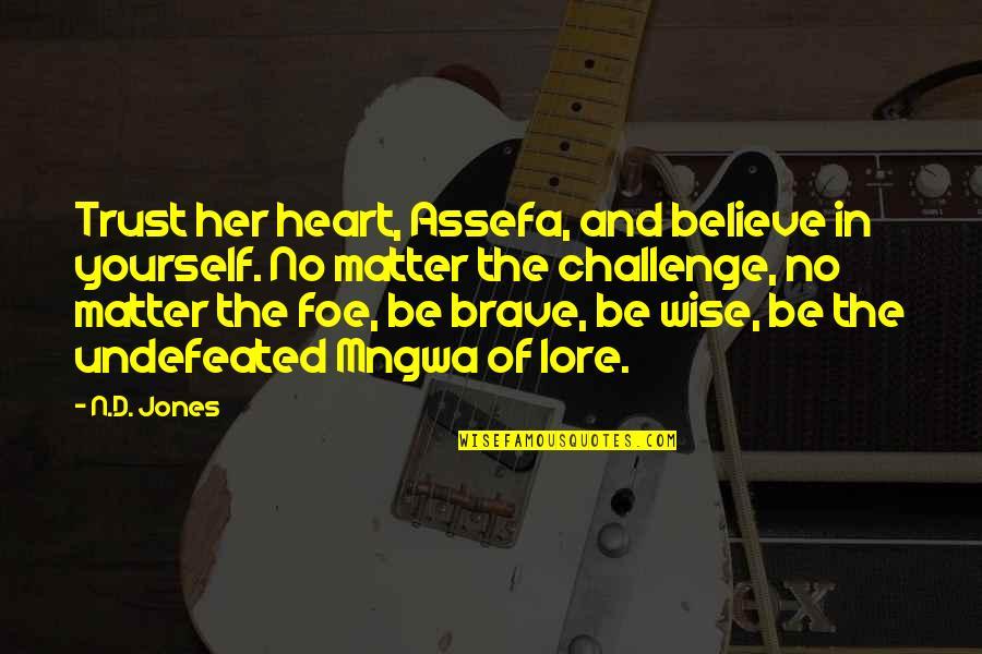 Challenge Yourself Quotes By N.D. Jones: Trust her heart, Assefa, and believe in yourself.