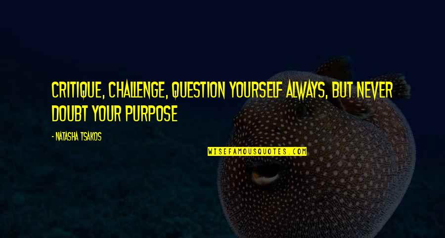 Challenge Yourself Quotes By Natasha Tsakos: Critique, Challenge, Question yourself always, but never doubt