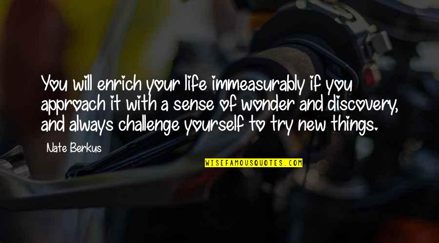 Challenge Yourself Quotes By Nate Berkus: You will enrich your life immeasurably if you