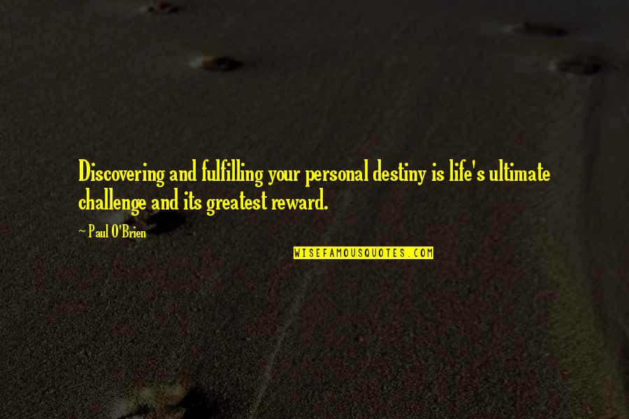 Challenge Yourself Quotes By Paul O'Brien: Discovering and fulfilling your personal destiny is life's