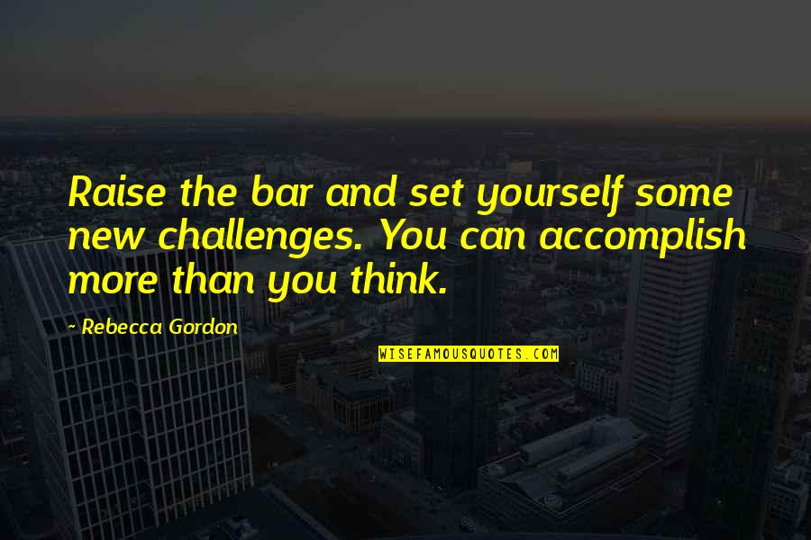Challenge Yourself Quotes By Rebecca Gordon: Raise the bar and set yourself some new