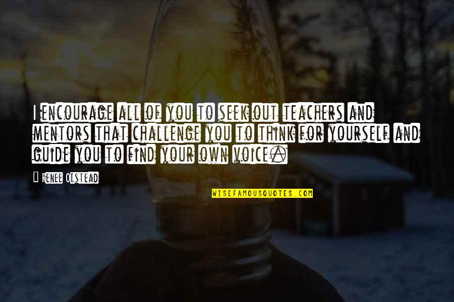 Challenge Yourself Quotes By Renee Olstead: I encourage all of you to seek out