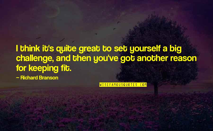 Challenge Yourself Quotes By Richard Branson: I think it's quite great to set yourself