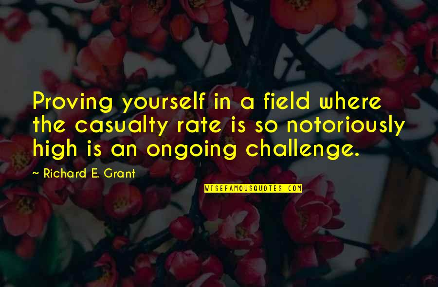 Challenge Yourself Quotes By Richard E. Grant: Proving yourself in a field where the casualty
