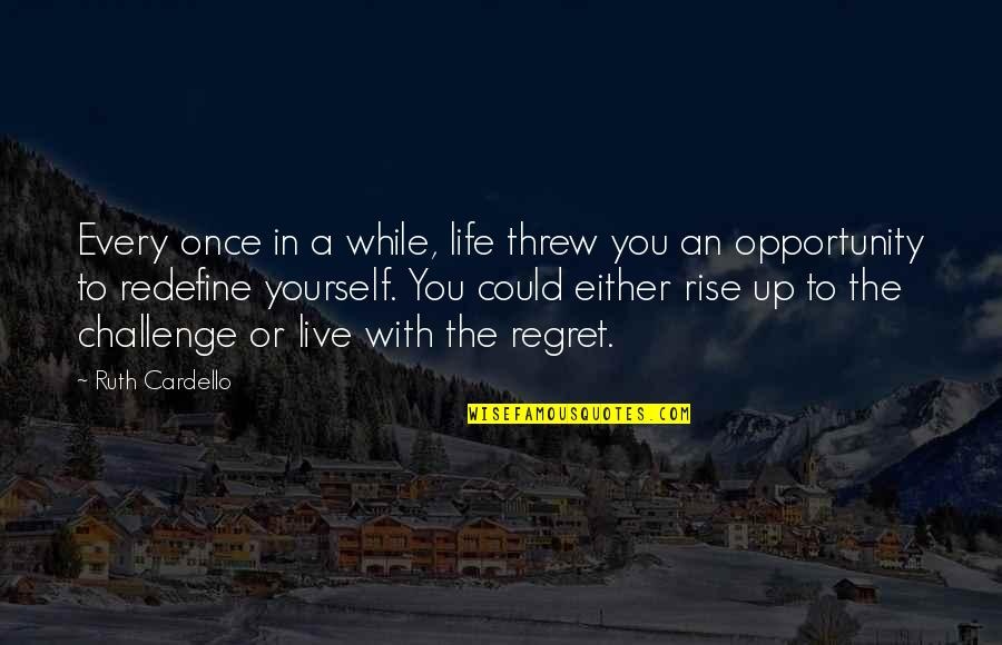 Challenge Yourself Quotes By Ruth Cardello: Every once in a while, life threw you