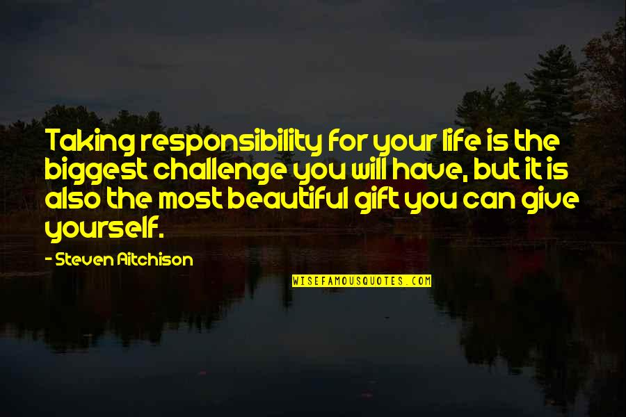 Challenge Yourself Quotes By Steven Aitchison: Taking responsibility for your life is the biggest