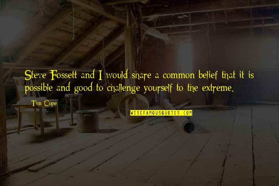 Challenge Yourself Quotes By Tim Cope: Steve Fossett and I would share a common