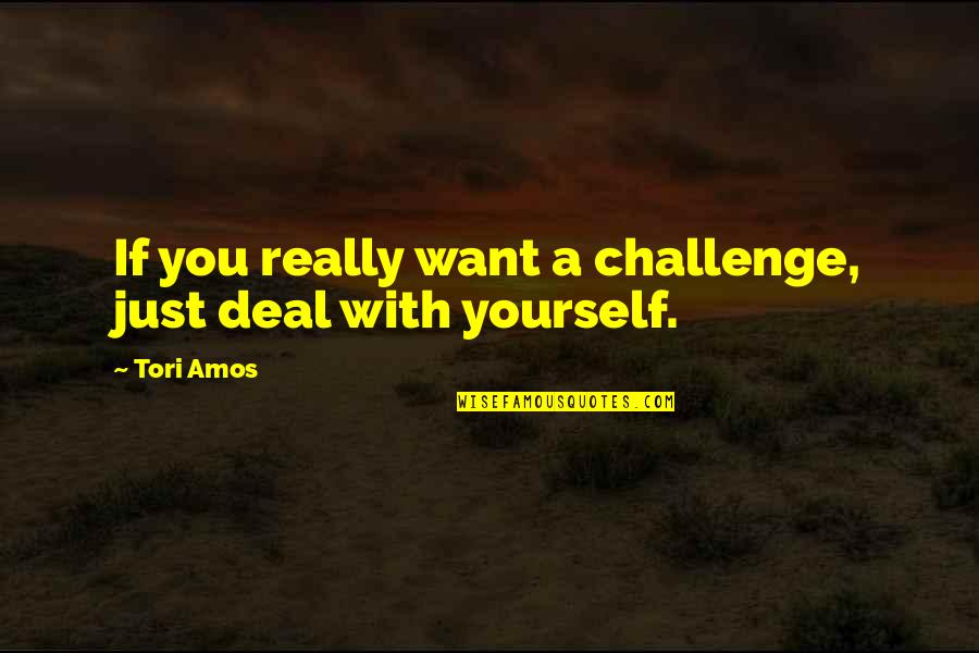 Challenge Yourself Quotes By Tori Amos: If you really want a challenge, just deal