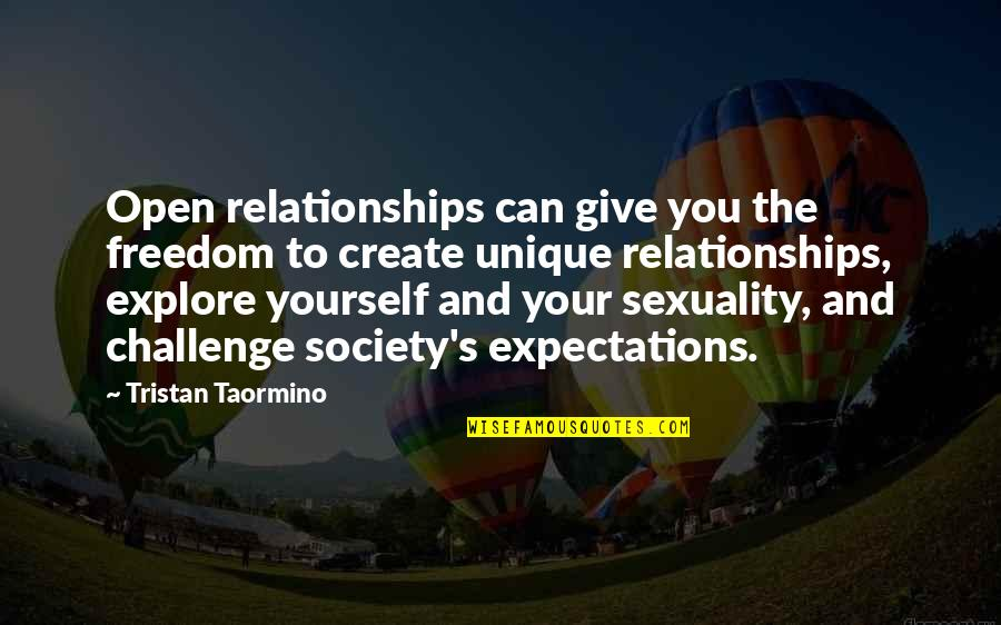 Challenge Yourself Quotes By Tristan Taormino: Open relationships can give you the freedom to