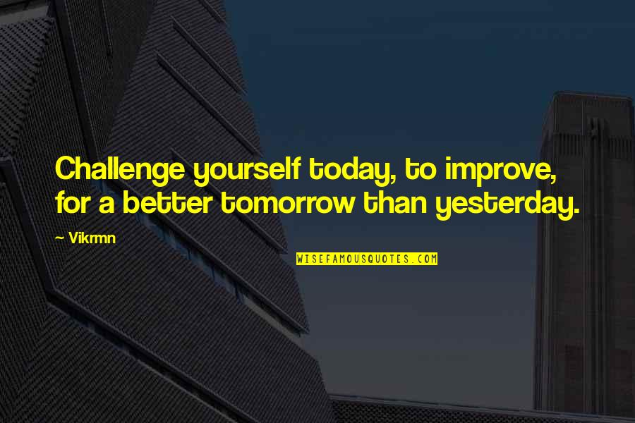 Challenge Yourself Quotes By Vikrmn: Challenge yourself today, to improve, for a better
