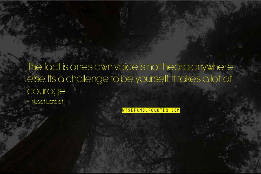 Challenge Yourself Quotes By Yusef Lateef: The fact is ones own voice is not