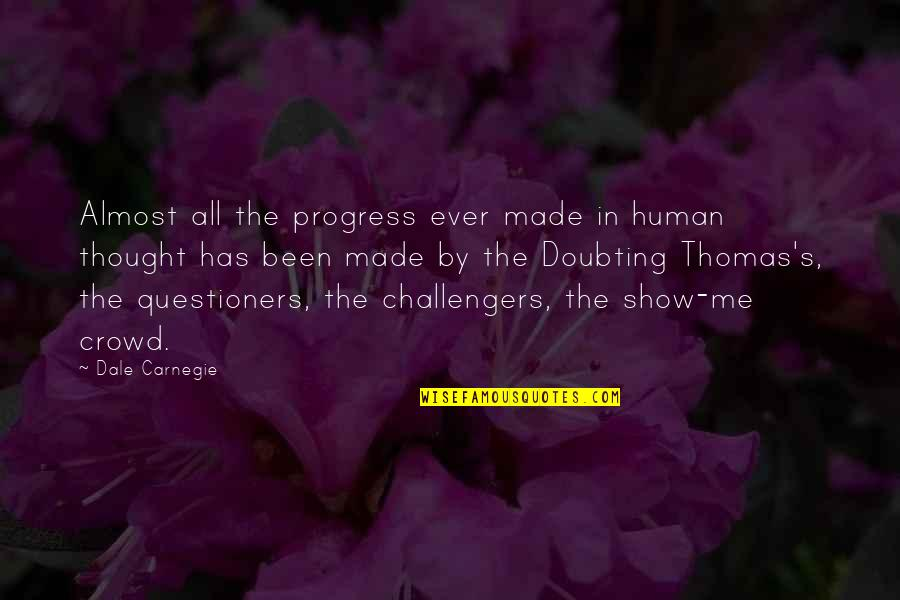 Challengers Quotes By Dale Carnegie: Almost all the progress ever made in human