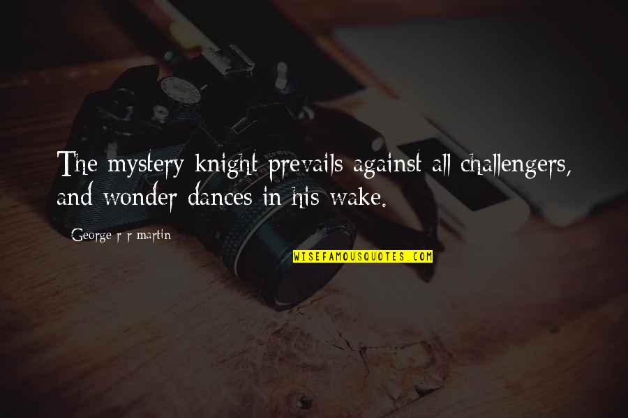 Challengers Quotes By George R R Martin: The mystery knight prevails against all challengers, and