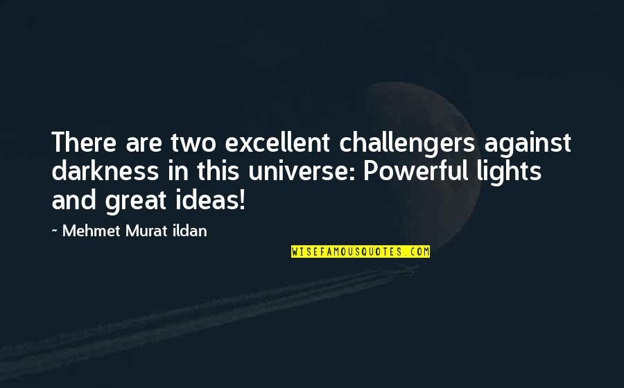 Challengers Quotes By Mehmet Murat Ildan: There are two excellent challengers against darkness in