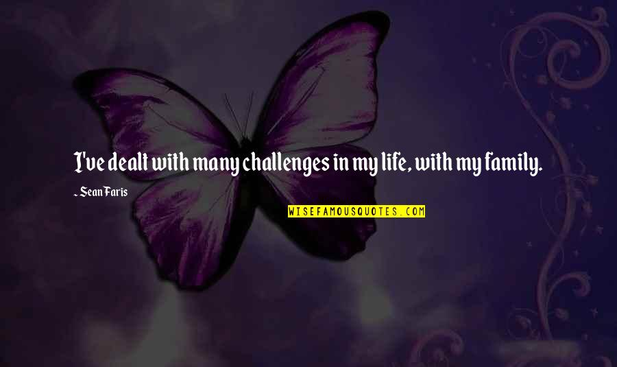 Challenges In Family Quotes By Sean Faris: I've dealt with many challenges in my life,