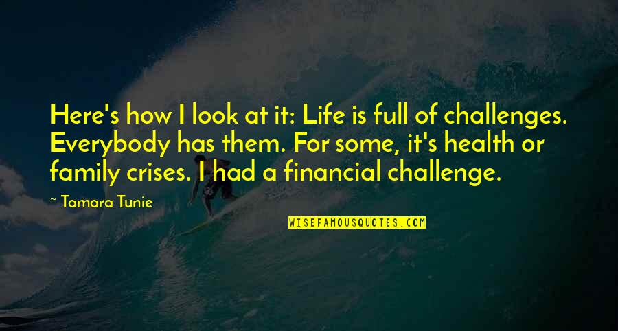 Challenges In Family Quotes By Tamara Tunie: Here's how I look at it: Life is