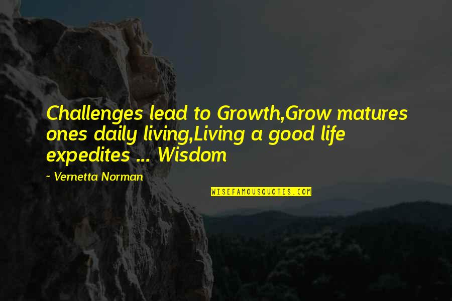 Challenges In Family Quotes By Vernetta Norman: Challenges lead to Growth,Grow matures ones daily living,Living