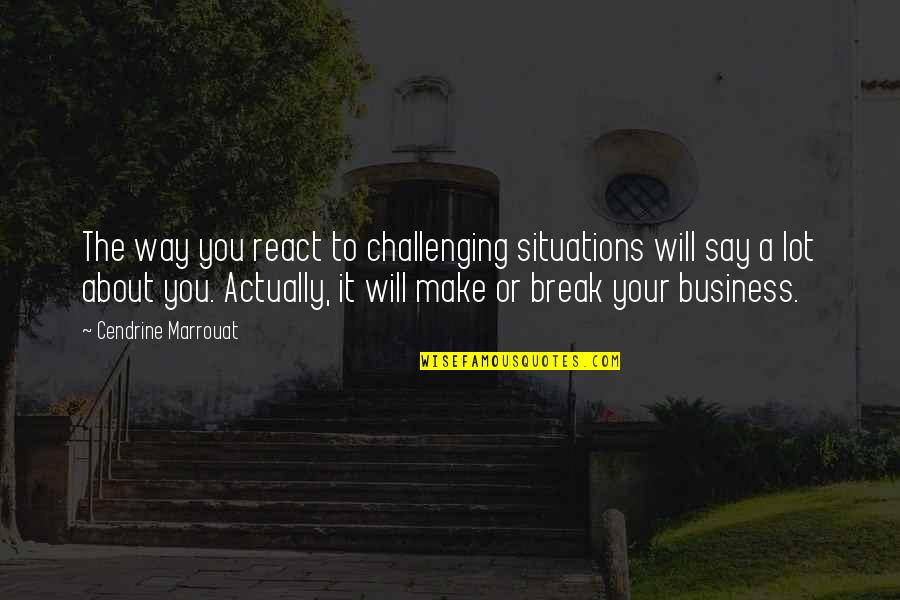 Challenging Situations Quotes By Cendrine Marrouat: The way you react to challenging situations will