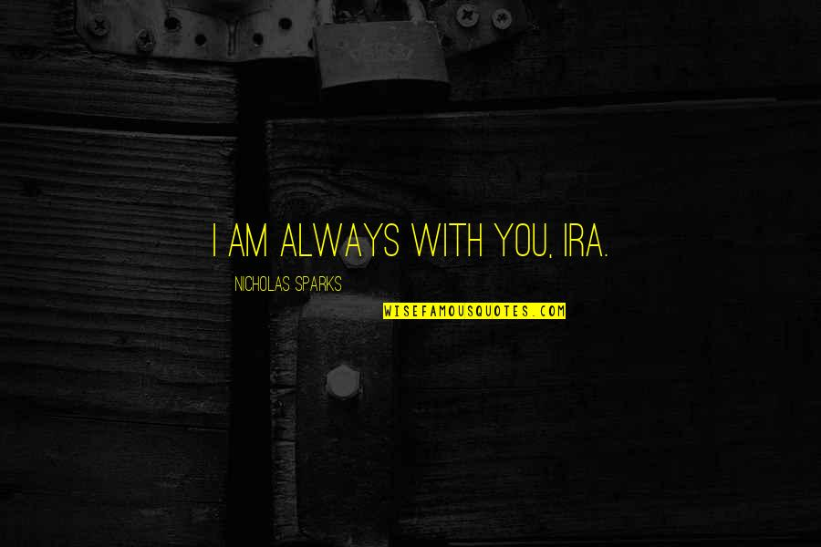 Challenging Yourself Pinterest Quotes By Nicholas Sparks: I am always with you, Ira.