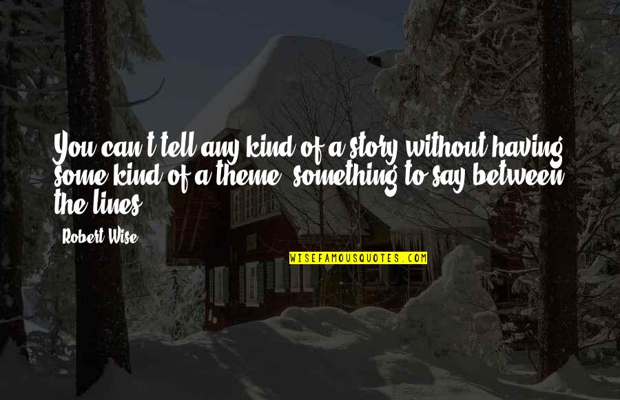 Challenging Yourself Pinterest Quotes By Robert Wise: You can't tell any kind of a story
