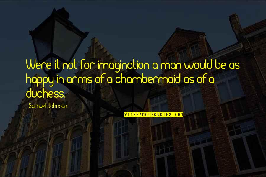 Chambermaid Quotes By Samuel Johnson: Were it not for imagination a man would