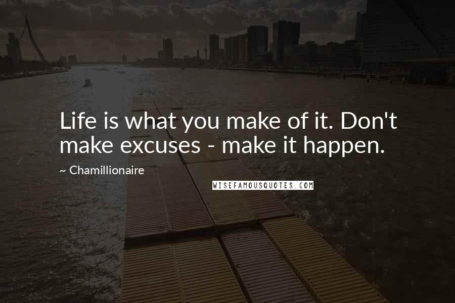 Chamillionaire quotes: Life is what you make of it. Don't make excuses - make it happen.