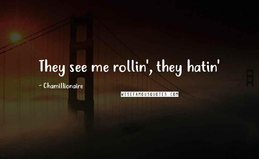 Chamillionaire quotes: They see me rollin', they hatin'