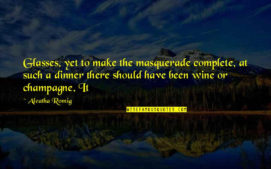 Champagne Quotes By Aleatha Romig: Glasses, yet to make the masquerade complete, at