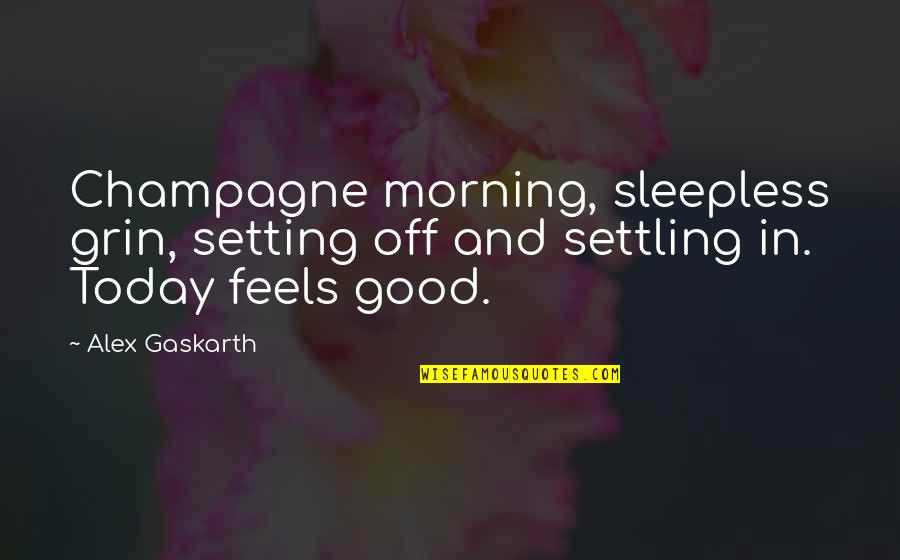 Champagne Quotes By Alex Gaskarth: Champagne morning, sleepless grin, setting off and settling
