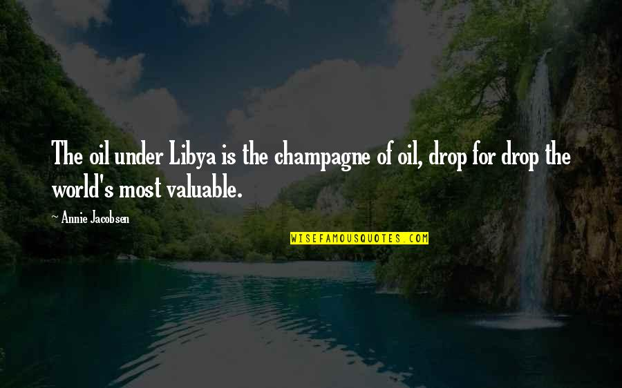 Champagne Quotes By Annie Jacobsen: The oil under Libya is the champagne of