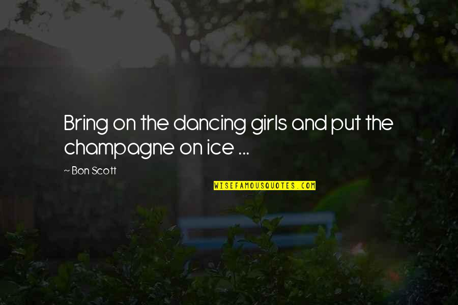 Champagne Quotes By Bon Scott: Bring on the dancing girls and put the