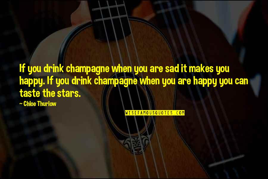 Champagne Quotes By Chloe Thurlow: If you drink champagne when you are sad