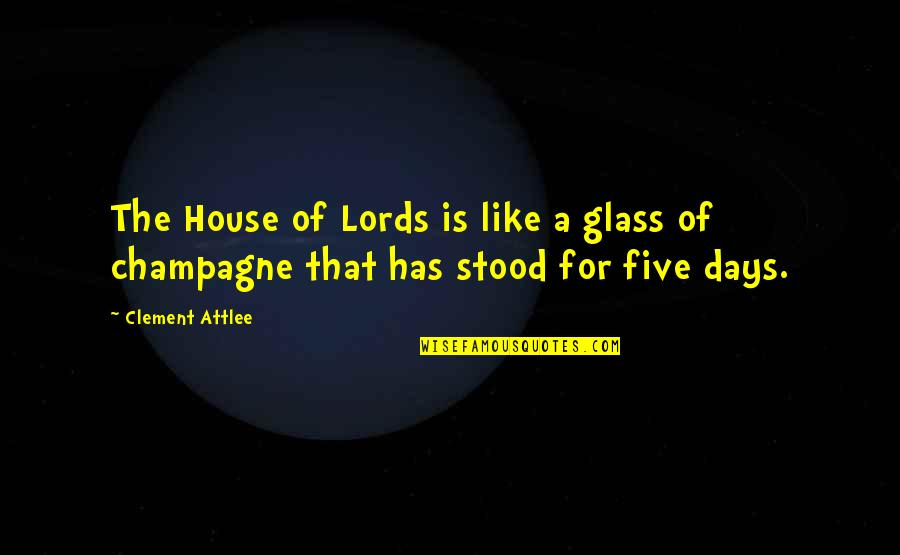 Champagne Quotes By Clement Attlee: The House of Lords is like a glass