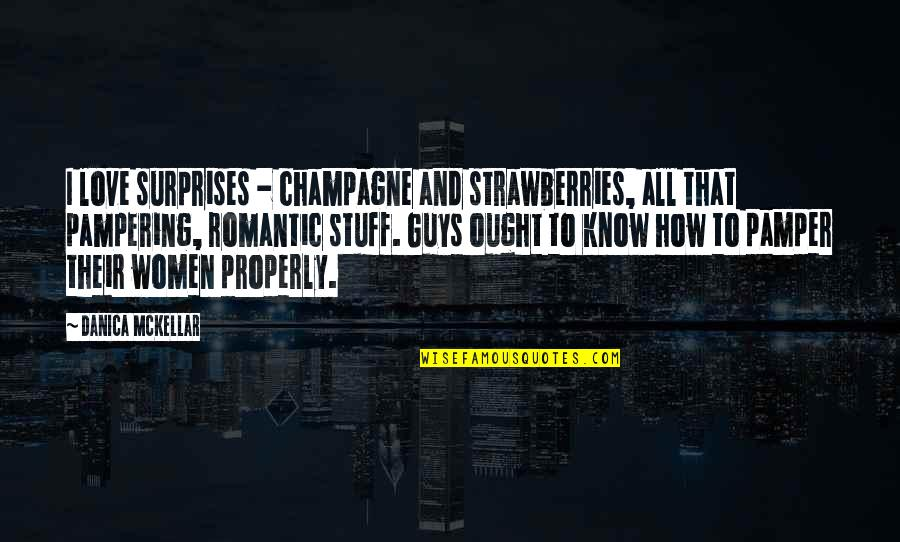 Champagne Quotes By Danica McKellar: I love surprises - champagne and strawberries, all