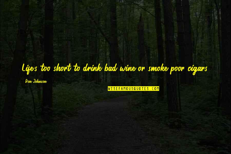 Champagne Quotes By Don Johnson: Life's too short to drink bad wine or