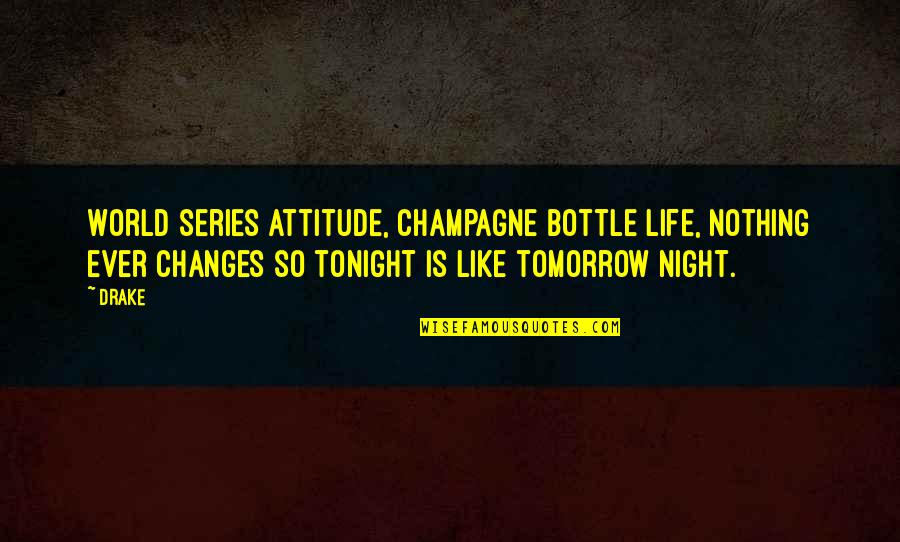 Champagne Quotes By Drake: World series attitude, champagne bottle life, nothing ever