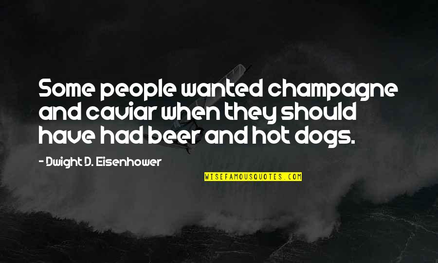 Champagne Quotes By Dwight D. Eisenhower: Some people wanted champagne and caviar when they