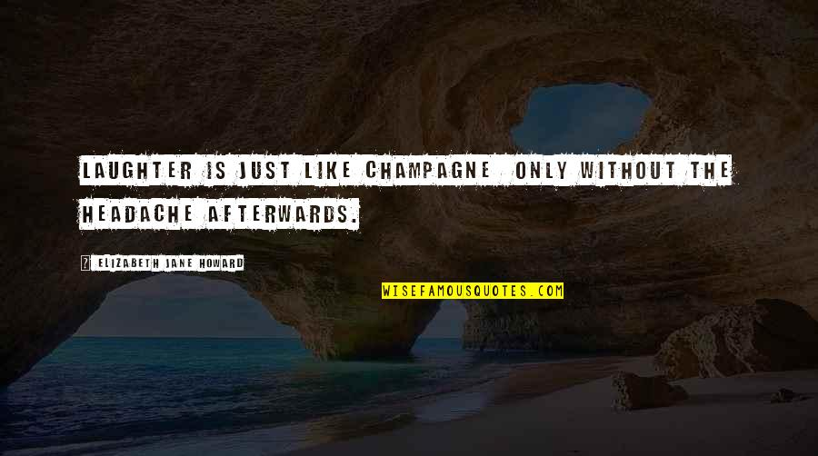 Champagne Quotes By Elizabeth Jane Howard: Laughter is just like champagne only without the