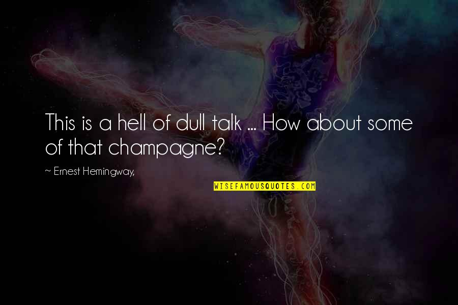 Champagne Quotes By Ernest Hemingway,: This is a hell of dull talk ...