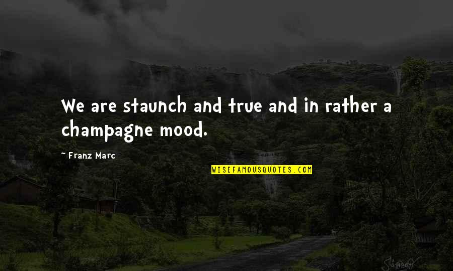 Champagne Quotes By Franz Marc: We are staunch and true and in rather