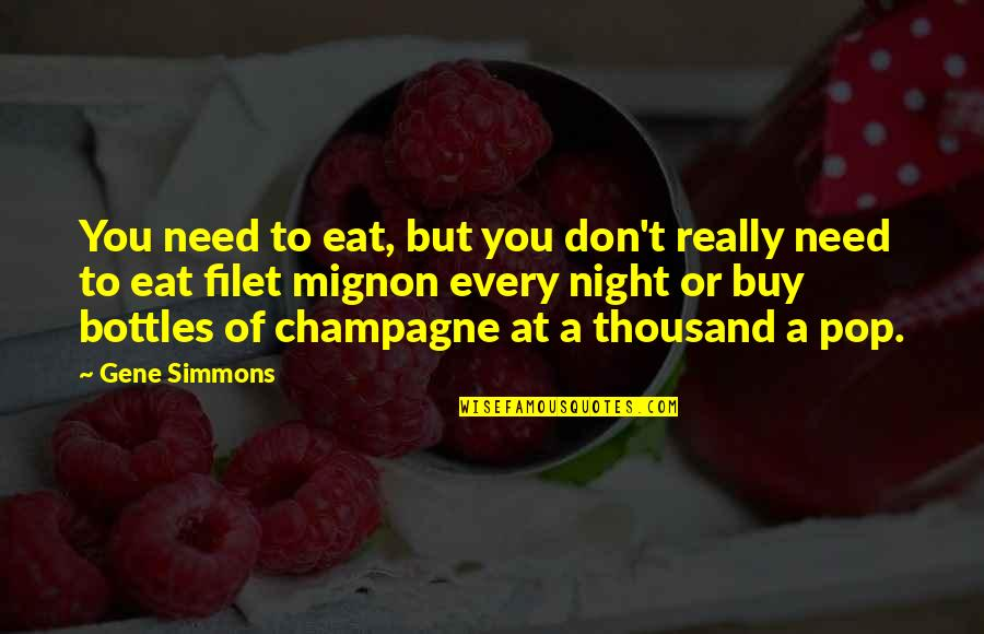 Champagne Quotes By Gene Simmons: You need to eat, but you don't really