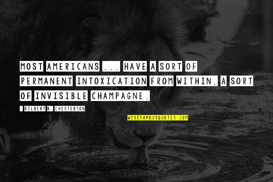 Champagne Quotes By Gilbert K. Chesterton: Most Americans ... have a sort of permanent