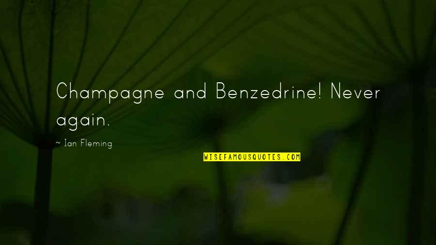 Champagne Quotes By Ian Fleming: Champagne and Benzedrine! Never again.