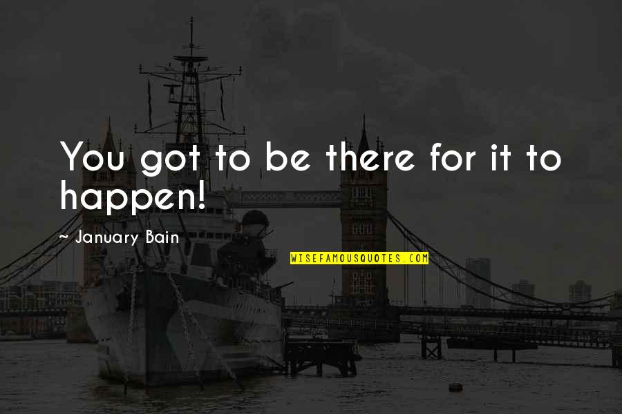 Champagne Quotes By January Bain: You got to be there for it to