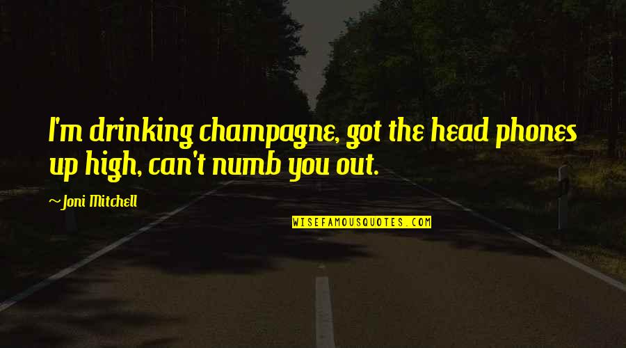 Champagne Quotes By Joni Mitchell: I'm drinking champagne, got the head phones up