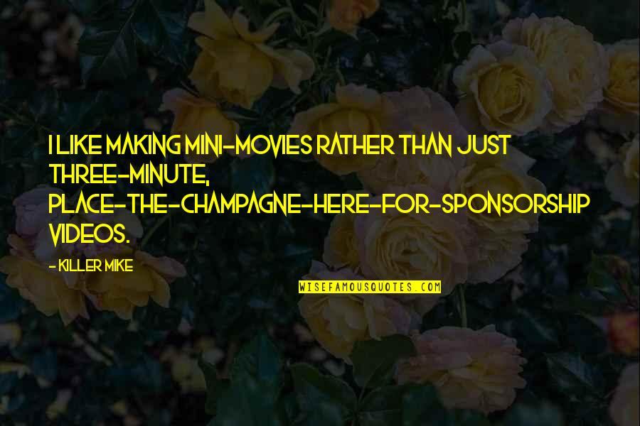 Champagne Quotes By Killer Mike: I like making mini-movies rather than just three-minute,